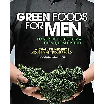 Green Foods for Men: Powerful Green Foods for a Clean, Healthy Diet - Boost Testosterone * Build Muscle * Reduce...