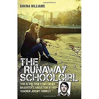 Das Runaway Schulmädchen: Dies ist die wahre Geschichte von My Daughter Entführung durch ihre Lehrer Jeremy Forrest