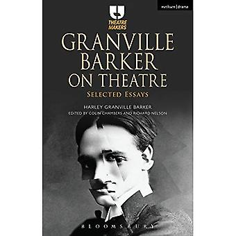 Granville Barker on Theatre: Selected Essays of� Harley Granville Barker (Theatre Makers)