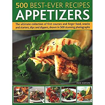 500 Best-Ever Recipes: Appetizers: The ultimate collection of first courses� and finger food, snacks and starters, dips and dippers, shown in 500 stunning photographs