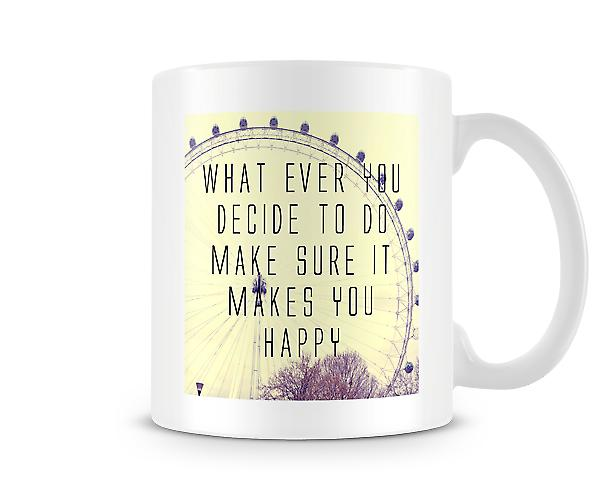 Whatever You Decide To Do Make Sure Makes You Happy Mug