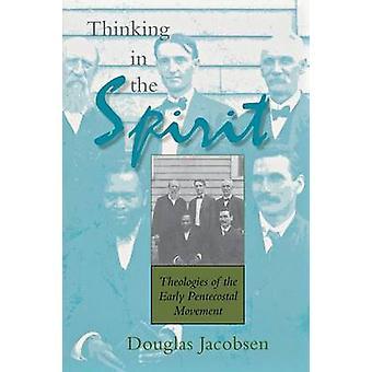 Denken in den Geist Theologien der frühen Pfingstbewegung von Jacobsen & Douglas G.