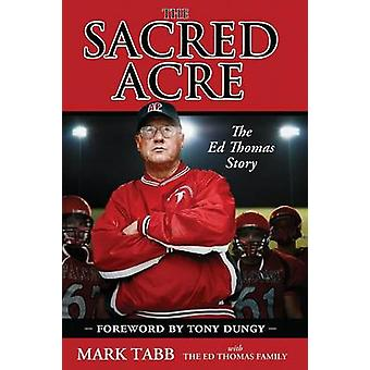 The Sacred Acre Enhanced Edition The Ed Thomas Story by Tabb & Mark