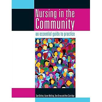 Nursing in the Community An Essential Guide to Practice by Chilton & Sue