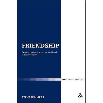 Friendship Exploring Its Implications for the Church in Postmodernity by Summers & Steve