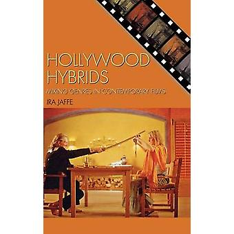 Hollywood Hybrids Mixing Genres in Contemporary Films by Jaffe & Ira