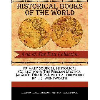 Primäre Quellen historische Sammlungen der persischen Mystiker. JalludDn Rm mit einem Vorwort von T. S. Wentworth von Jalal AlDin Rumi & Maulana