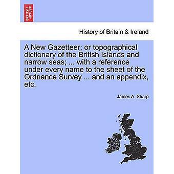 Ein neuer Gazetteer oder topographischen Wörterbuch der britischen Inseln und schmale Meere... mit einem Verweis unter jedem Namen auf das Blatt des Ordnance Survey... und einem Anhang etc. durch scharfe & James A.