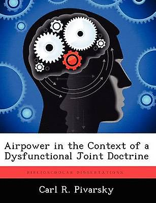 Airpower in the Context of a Dysfunctional Joint Doctrine by Pivarsky & voiturel R.