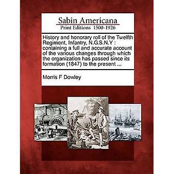 Historie og honorær roll af tolvte Regiment infanteri N.G.S.N.Y der indeholder en fuld og korrekt hensyn til de forskellige ændringer, organisationen har passeret siden dens stiftelse 18 af Dowley & Morris F