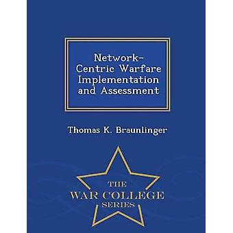 NetworkCentric Warfare Implementation and Assessment  War College Series by Braunlinger & Thomas K.