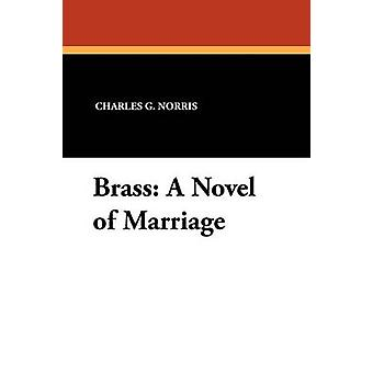 Brass A Novel of Marriage by Norris & Charles G.