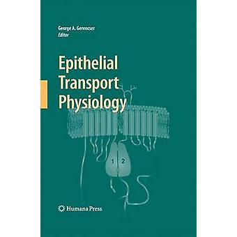 Epithelial Transport Physiology by Gerencser & George A.