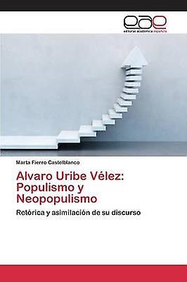 Alvaro Uribe Vlez Populismo y Neopopulismo by Fierro Castelblanc Marta