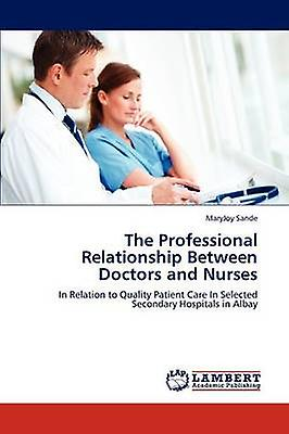 The Professional Relationship Between Doctors and Nurses by Sande & Maryjoy