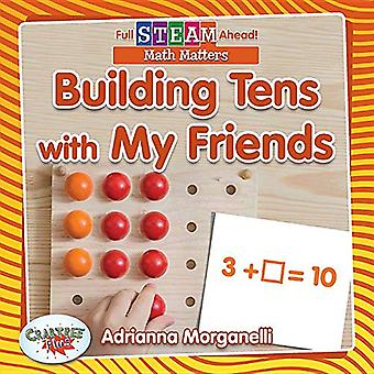 Building Tens with My Friends (Full Steam Ahead! - Math Matters)