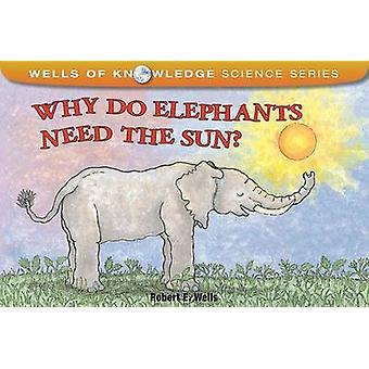 Why Do Elephants Need the Sun? by Robert E Wells - 9780807590829 Book