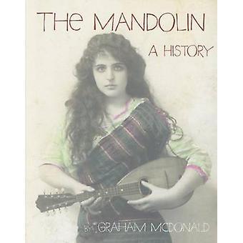 The Mandolin - A History by Graham McDonald - 9780980476279 Book