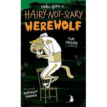 Notes from a Hairy-Not-Scary Werewolf by Tim Collins - Andrew Pinder
