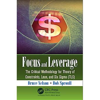 Focus and Leverage - The Critical Methodology for Theory of Constraint