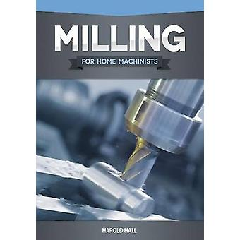 Milling for Home Machinists by Harold Hall - 9781565236943 Book