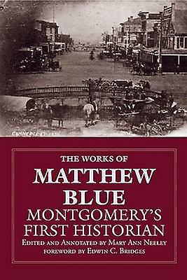 The Works of Matthew bleu - Montgomery& 039;s First Historian by Mary Ann N