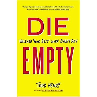 Die Empty - Unleash Your Best Work Every Day by Todd Henry - 978159184