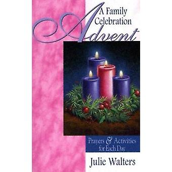 Advent - A Family Celebration - Prayers & Activities for Each Day by Ju