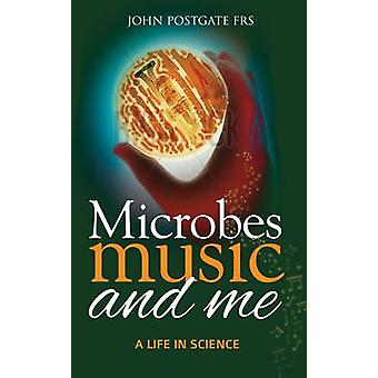 Microbes - Music and Me - A Life in Science by John Postgate - 9781861