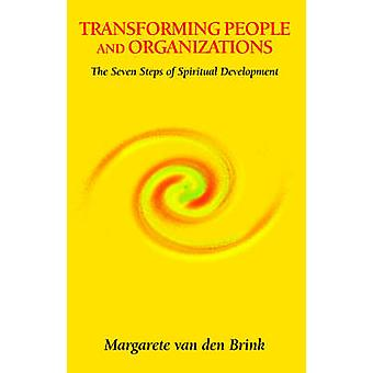 Transforming People and Organizations - The Seven Steps of Spiritual D