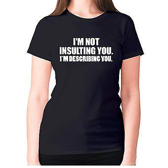 Womens funny t-shirt slogan tee ladies novelty humour - I'm not insulting you. I'm describing you