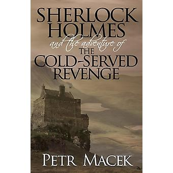 Sherlock Holmes and The Adventure of The Cold-Served Revenge (Paperback) by Macek Petr