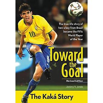 Toward the Goal Revised Edition The Kak Story by Jones & Jeremy V.