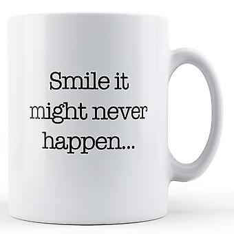 Decorative Writing Smile It Might Never Happen - Printed Mug
