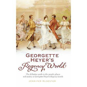 Georgette Heyer's Regency World by Jennifer Kloester - 9780099478720