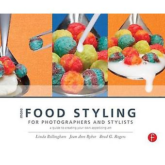 More Food Styling for Photographers & Stylists - A Guide to Creating Y