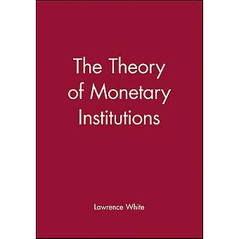 The Theory of Monetary Institutions by Lawrence White - 9780631212140