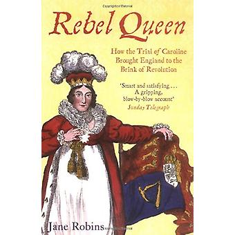 Rebel Queen - How the Trial of Caroline Brought England to the Brink o
