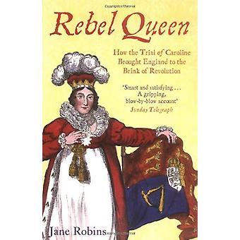 Les rebelles de la reine - comment le procès de Caroline a apporté l'Angleterre à l'o de Brink