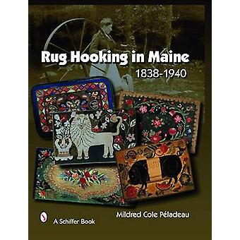 Rug Hooking in Maine - 1838-1940 by Mildred Cole Peladeau - 9780764328