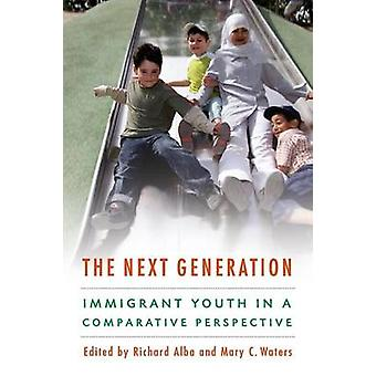 The Next Generation - Immigrant Youth in a Comparative Perspective by