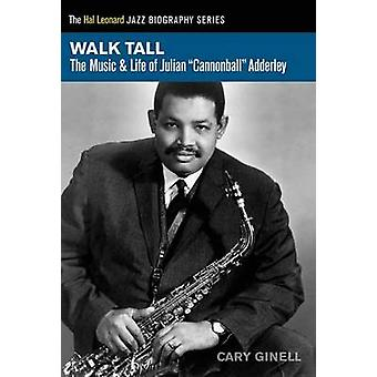 Walk Tall - The Music and Life of Julian  -Cannonball - Adderley by Cary