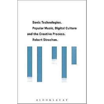 Sonic Technologies - Popular Music - Digital Culture and the Creative