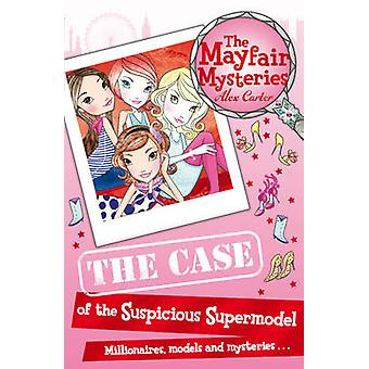 The Mayfair Mysteries - The Case of the Suspicious Supermodel by Alex