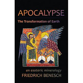 Apocalypse - The Transformation of Earth - An Esoteric Mineralogy by Fr