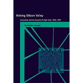 Making Silicon Valley - Innovation and the Growth of High Tech - 1930-