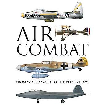 Air Combat - From World War I to the Present Day by Thomas Newdick - 9