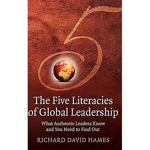 The Five Literacies of Global Leaders  What Authentic Leaders Know and You Need to Find Out