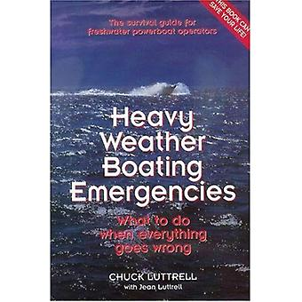 Heavy Weather Boating Emergencies: The Survival Guide for Freshwater Powerboat Operators - What to Do When Everything Goes Wrong