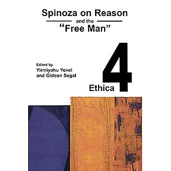 Ethica IV: Spinoza on Reason and the Free Man
